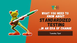 What You Need to Know About Standardized Testing..... in an Era of Change