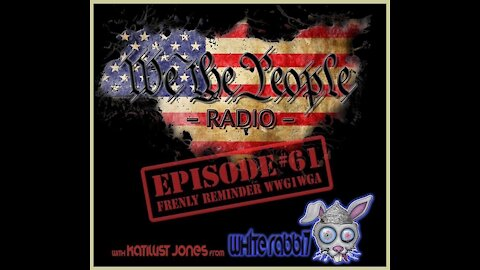 #61 We The People Radio w/ Katillist Jones - Frenly Reminder WWG1WGA