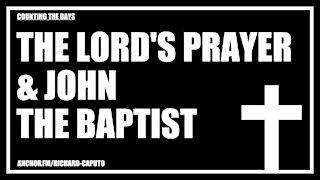 The LORD's Prayer & John the Baptist
