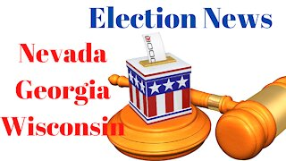 Election Hearing News From Wisconsin, Nevada, and Georgia.
