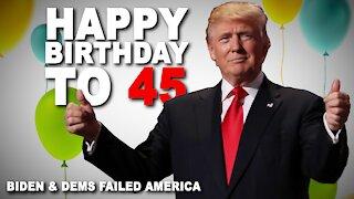 Happy Birthday to 45 and Biden & Dems Failed America