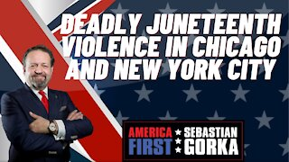 Sebastian Gorka FULL SHOW: Deadly Juneteenth violence in Chicago and New York City