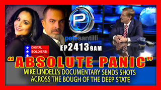 EP 2413-9AM DEEP STATE IN ABSOLUTE PANIC AFTER MIKE LINDELL's BOMBSHELL REVELATIONS