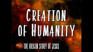 Part 5: Creation of Humanity