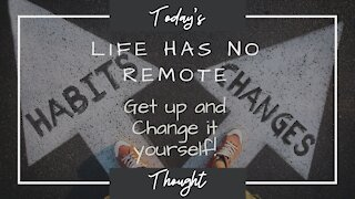 Today's Thought: How to make Changes in your life