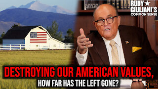 How Far Has The Left Gone In Destroying Our American Values? | Rudy Giuliani | Ep. 139
