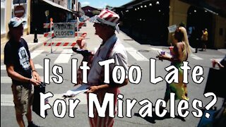 Is It Too Late For Miracles?