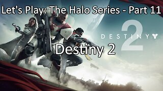 Let's Play: The Halo Series, Part 11 - Destiny 1.5, er... I mean, Destiny 2 by Bungie on Windows PC