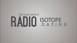 The Truth Behind Radioisotope Dating