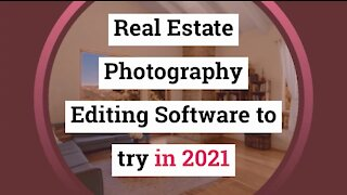 Real Estate Photography Editing Software to try in 2021