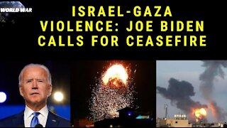 Israel-Gaza violence: Joe Biden calls for ceasefire   WorldWar