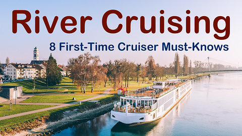 European River Cruising. 8 Top First Time Cruisers Need-To-Knows