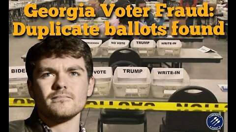 Nick Fuentes || Georgia voter fraud: Duplicate ballots found