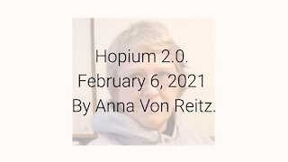 Hopium 2.0 February 6, 2021 By Anna Von Reitz