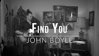 John Boyle. Find You. (Original Song)