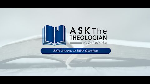 Ask The Theologian   Thursday, Feb 18, 2021
