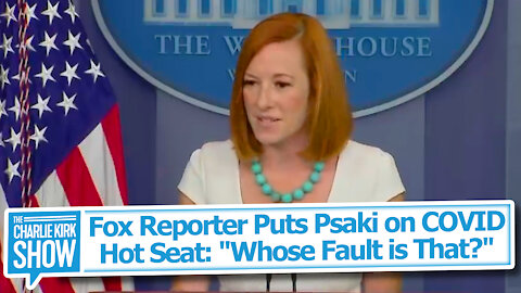 """Fox Reporter Puts Psaki on COVID Hot Seat: """"Whose Fault is That?"""""""