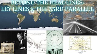 Beyond The Headlines: Leylines and The 33rd Parallel! ep.008