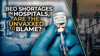 BED SHORTAGES IN HOSPITALS, ARE THE UNVAXXED TO BLAME?