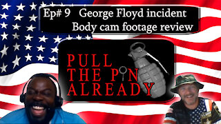 Pull the Pin Already (Episode #9) The Full George Floyd Incident