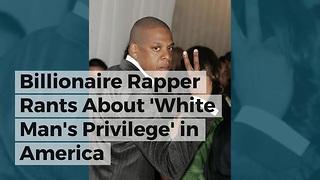 Billionaire Rapper Rants About 'White Man's Privilege' in America