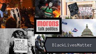 Black Lives Matter DEBUNKED- Morons Talk Politics [2021] EP 03