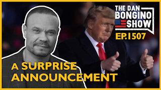 Ep. 1507 A Surprise Announcement - The Dan Bongino Show