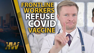 FRONTLINE WORKERS REFUSE COVID VACCINE