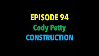 TPC #94: Cody Petty (Construction)