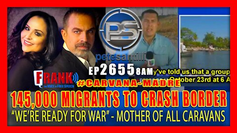 """EP 2655-8AM 145k 'MOTHER OF ALL CARAVANS' WILL CRASH U.S./MEXICO BORDER """"WE'RE READY FOR WAR"""""""