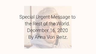 Special Urgent Message to the Rest of the World December 16, 2020 By Anna Von Reitz