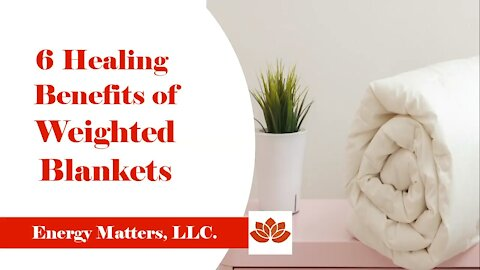 Six Healing Benefits of Weighted Blankets