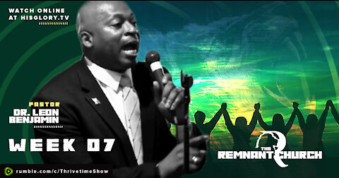 The Remnant Church with Pastor Leon Benjamin   Week 7
