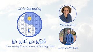 #26 ~ Live Well, Live Whole: Jonathan William & Marie Mohler Discuss Key Energies, Tools, & Insights