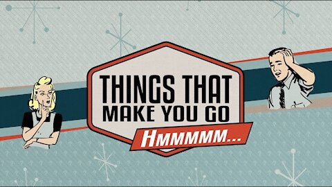 Episode 51: Things that make you go hmmm...