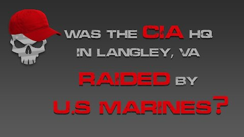Was the CIA HQ in Langley, VA Raided by US Marines?