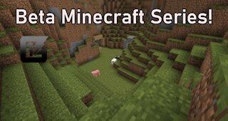 Beta Minecraft Series! Episode 1-Beta Minecraft Series