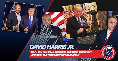 David Harris Jr.   Jesus Is King, Trump Is the True President & BLM Is a Terrorist Organization