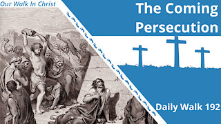The Coming Persecution | Daily Walk 192