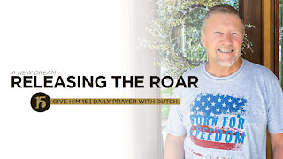 NEW DREAM Releasing the Roar   Give Him 15 Daily Prayer with Dutch   June 15
