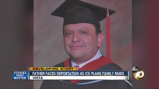 Father face deportation as ICE plans family raids