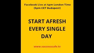 Start Afresh Every Single Day
