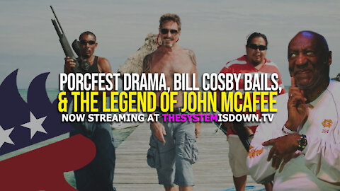 252: PorcFest Drama, Bill Cosby Bails, & the LEGEND of John McAfee w. Dave Casey