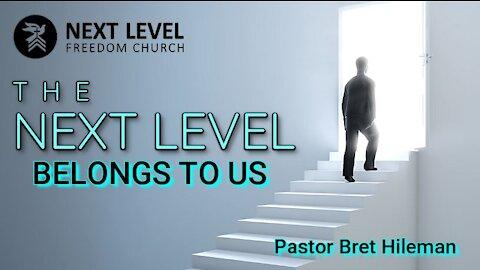 "Pastor Bret Hileman - ""The Next Level Belongs to Us"" (5/23/21)"