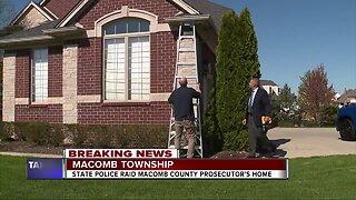 Michigan State Police executing raid at home of Macomb County prosecutor
