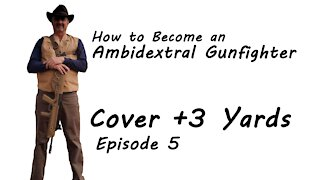 Episode 5 Cover + 3 Yards - How to Become an Ambidextral Gunfighter