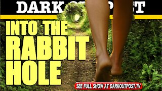 Dark Outpost 06-15-2021 Into The Rabbit Hole