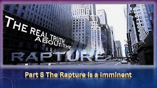 Part 8 The Rapture is Imminent