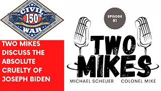 Two Mike discuss the absolute cruelty of Joseph Biden