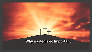 Sermon Only   Why Easter is so Important   20210404